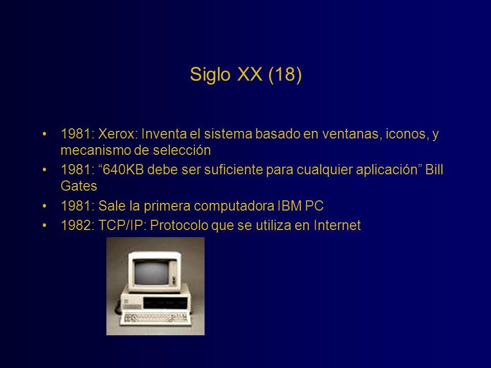 Siglo XX (18) 1981: Xerox: Inventa el sistema basado en ventanas, iconos, y mecanismo de selección 1981: 640KB debe ser suficiente para cualquier apli