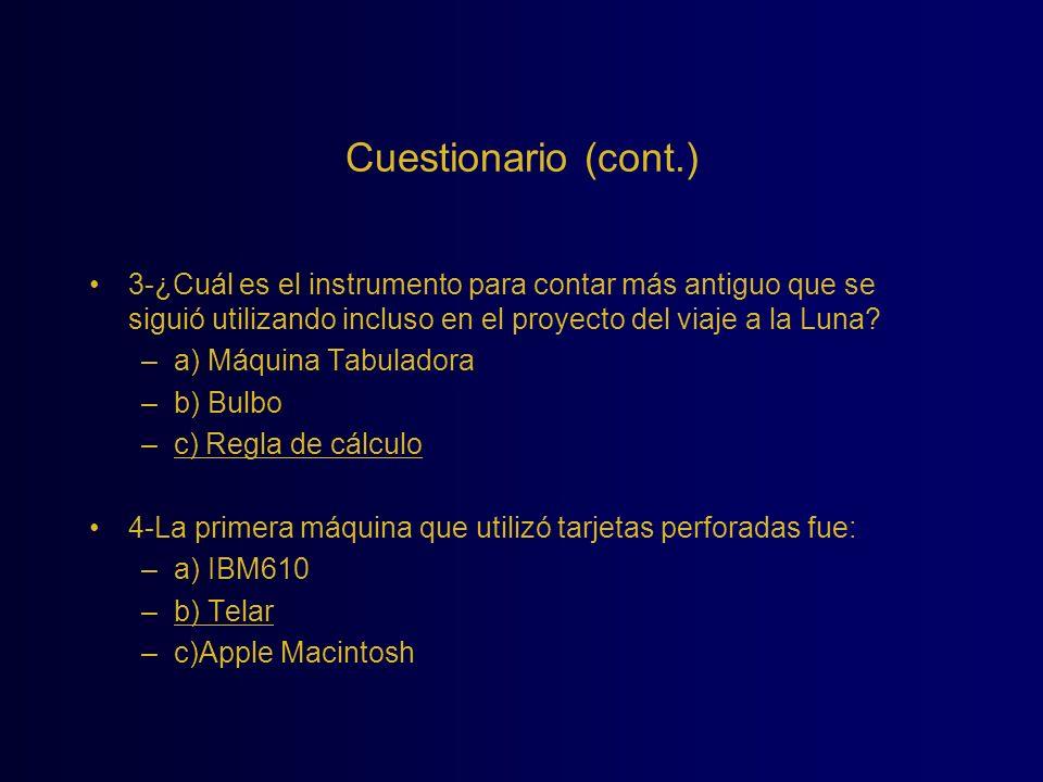 Cuestionario (cont.) 3-¿Cuál es el instrumento para contar más antiguo que se siguió utilizando incluso en el proyecto del viaje a la Luna? –a) Máquin