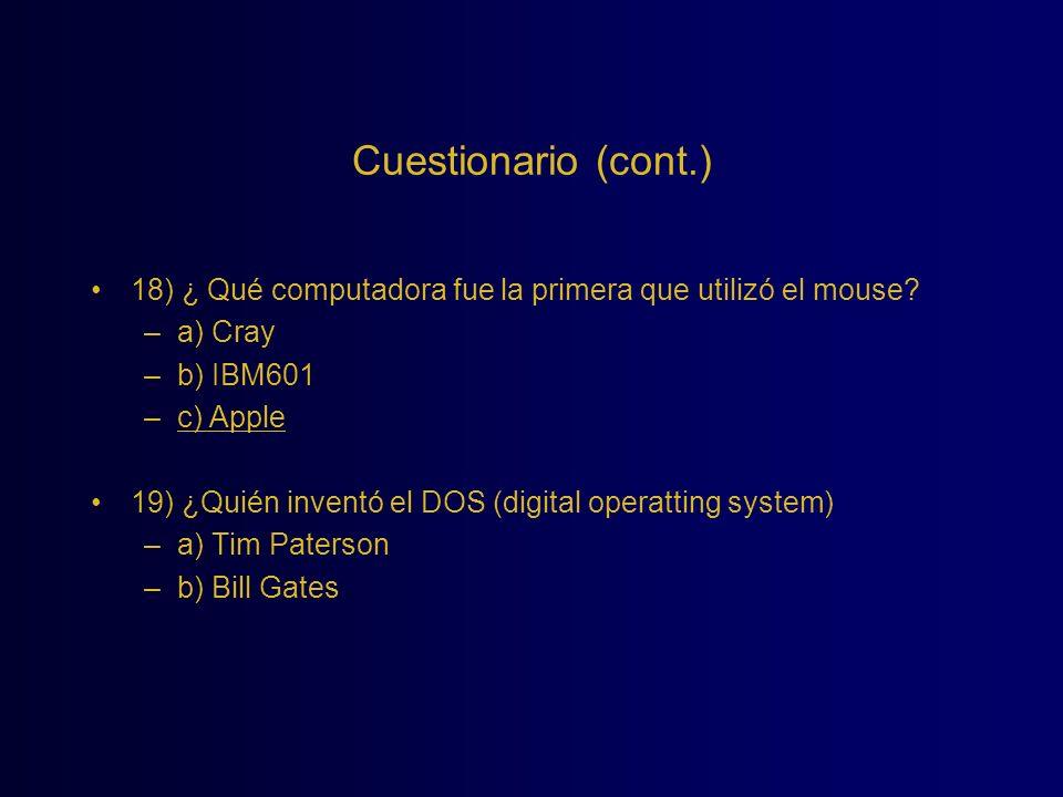Cuestionario (cont.) 18) ¿ Qué computadora fue la primera que utilizó el mouse? –a) Cray –b) IBM601 –c) Apple 19) ¿Quién inventó el DOS (digital opera