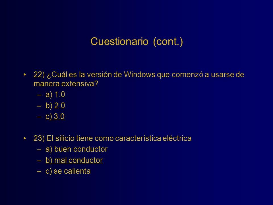 Cuestionario (cont.) 22) ¿Cuál es la versión de Windows que comenzó a usarse de manera extensiva? –a) 1.0 –b) 2.0 –c) 3.0 23) El silicio tiene como ca