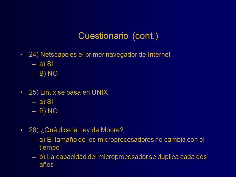 Cuestionario (cont.) 24) Netscape es el primer navegador de Internet –a) SI –B) NO 25) Linux se basa en UNIX –a) SI –B) NO 26) ¿Qué dice la Ley de Moo