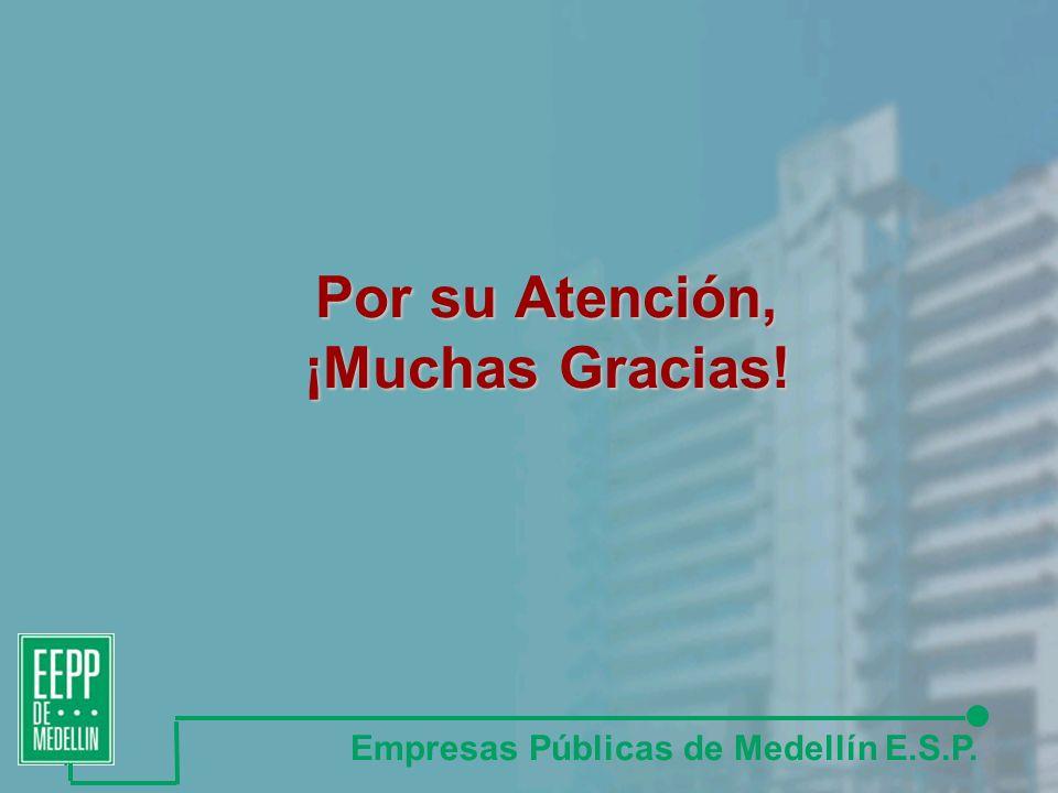Por su Atención, ¡Muchas Gracias! Empresas Públicas de Medellín E.S.P.