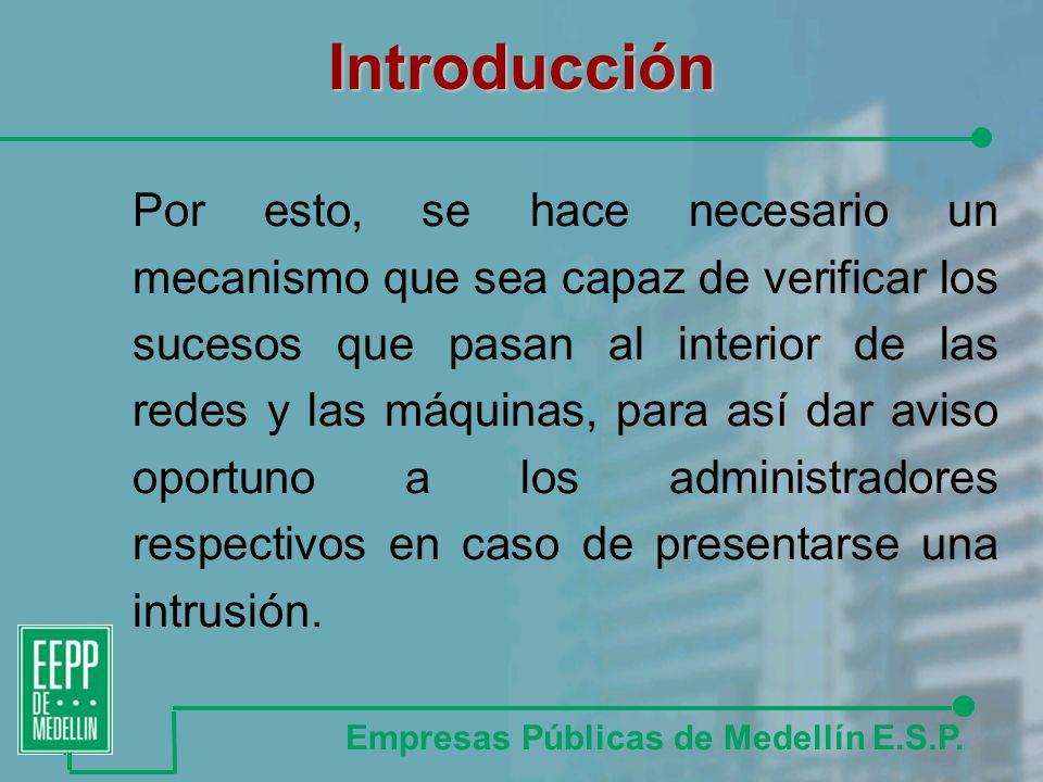 Introducción Por esto, se hace necesario un mecanismo que sea capaz de verificar los sucesos que pasan al interior de las redes y las máquinas, para así dar aviso oportuno a los administradores respectivos en caso de presentarse una intrusión.