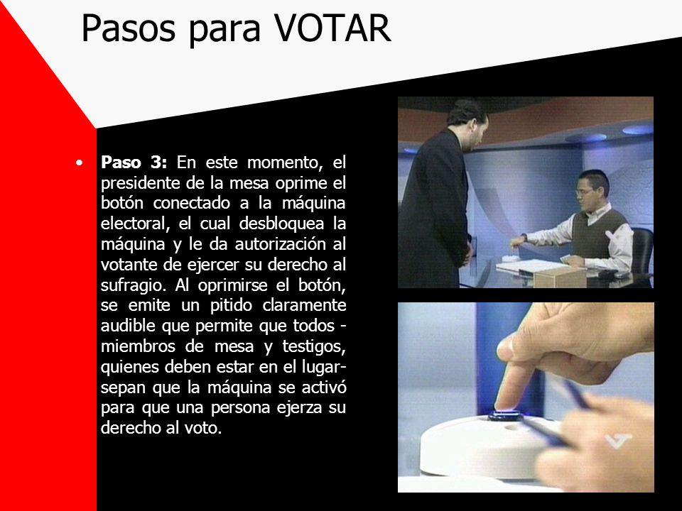 Pasos para VOTAR Paso 3: En este momento, el presidente de la mesa oprime el botón conectado a la máquina electoral, el cual desbloquea la máquina y l