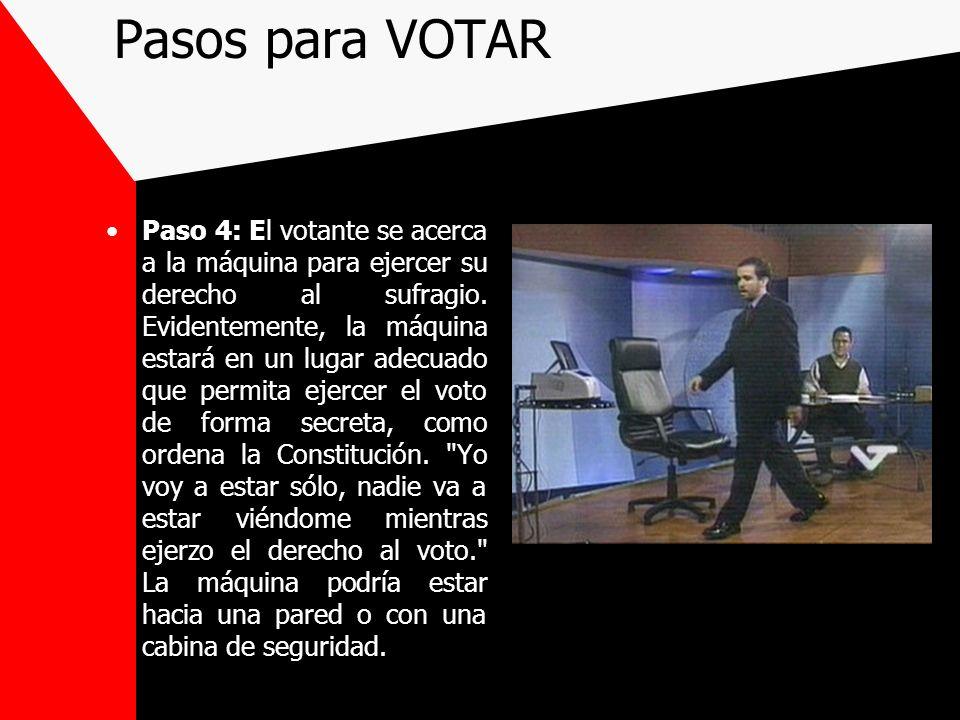 Pasos para VOTAR Paso 4: El votante se acerca a la máquina para ejercer su derecho al sufragio. Evidentemente, la máquina estará en un lugar adecuado