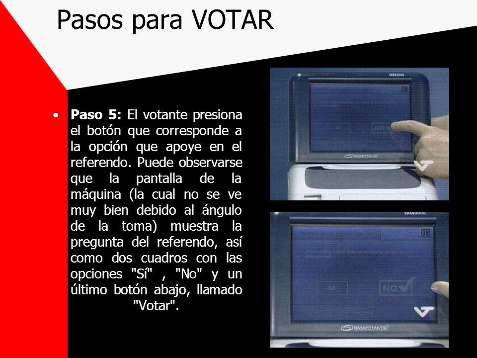 Pasos para VOTAR Paso 5: El votante presiona el botón que corresponde a la opción que apoye en el referendo. Puede observarse que la pantalla de la má