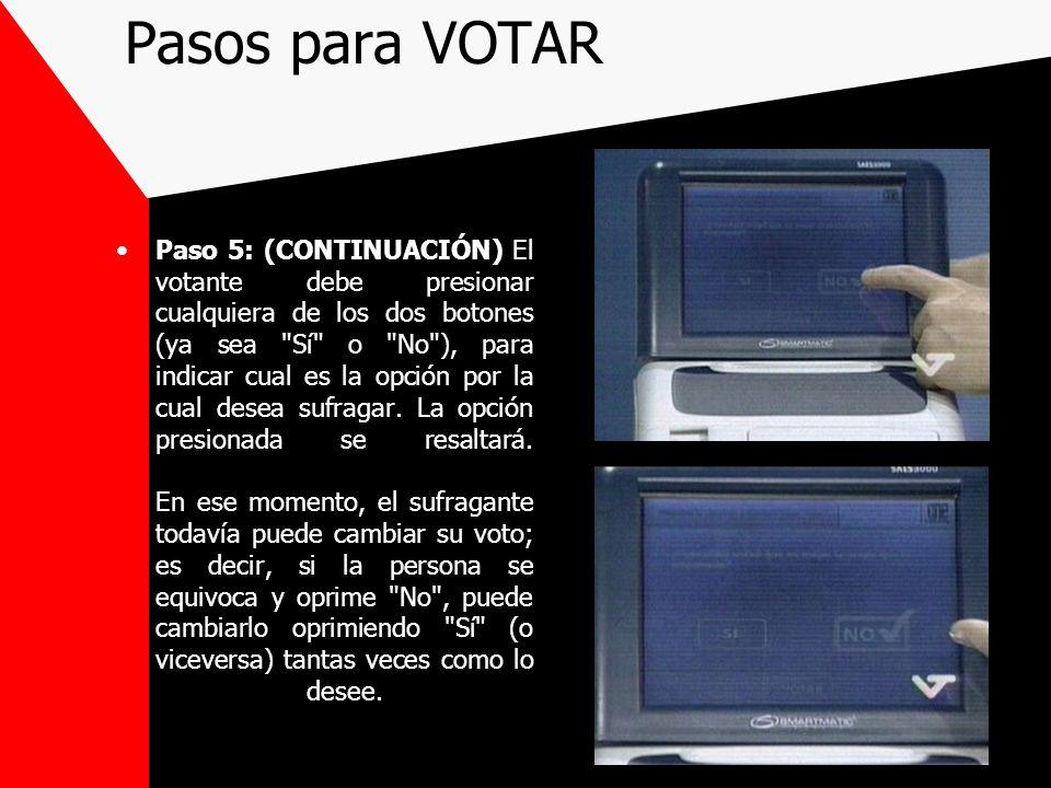 Pasos para VOTAR Paso 5: (CONTINUACIÓN) El votante debe presionar cualquiera de los dos botones (ya sea