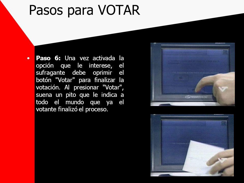 Pasos para VOTAR Paso 6: Una vez activada la opción que le interese, el sufragante debe oprimir el botón