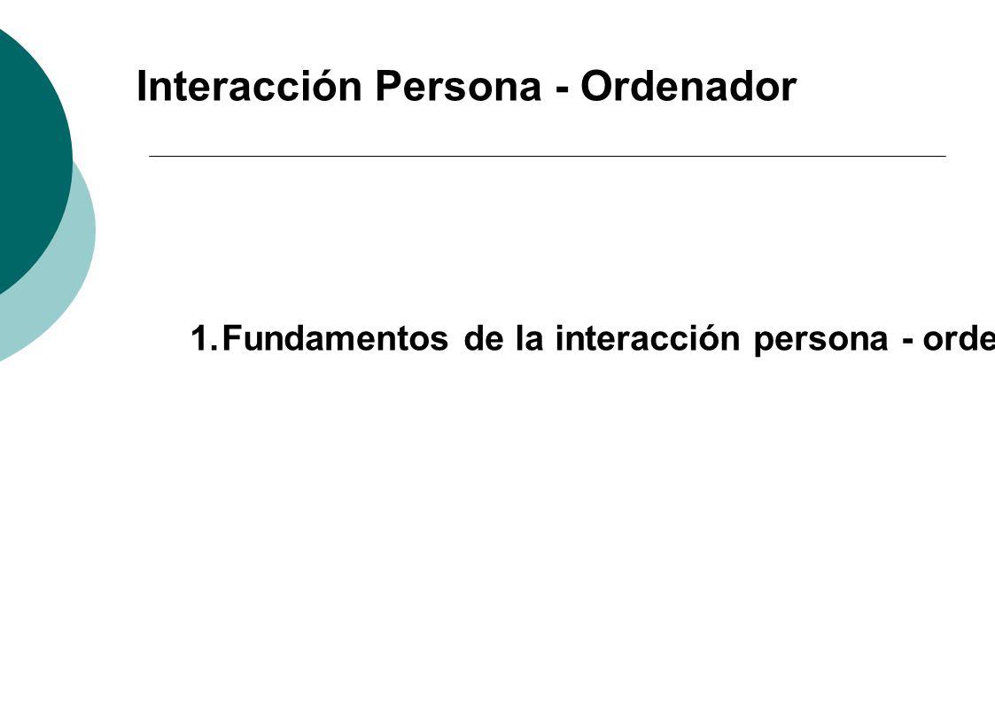 Interacción Persona - Ordenador 1.Fundamentos de la interacción persona - ordenador