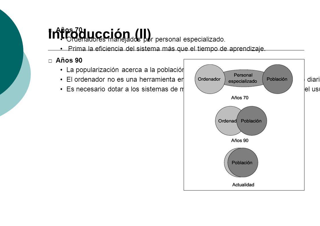 Introducción (II) Años 70 Ordenadores manejados por personal especializado. Prima la eficiencia del sistema más que el tiempo de aprendizaje. Años 90