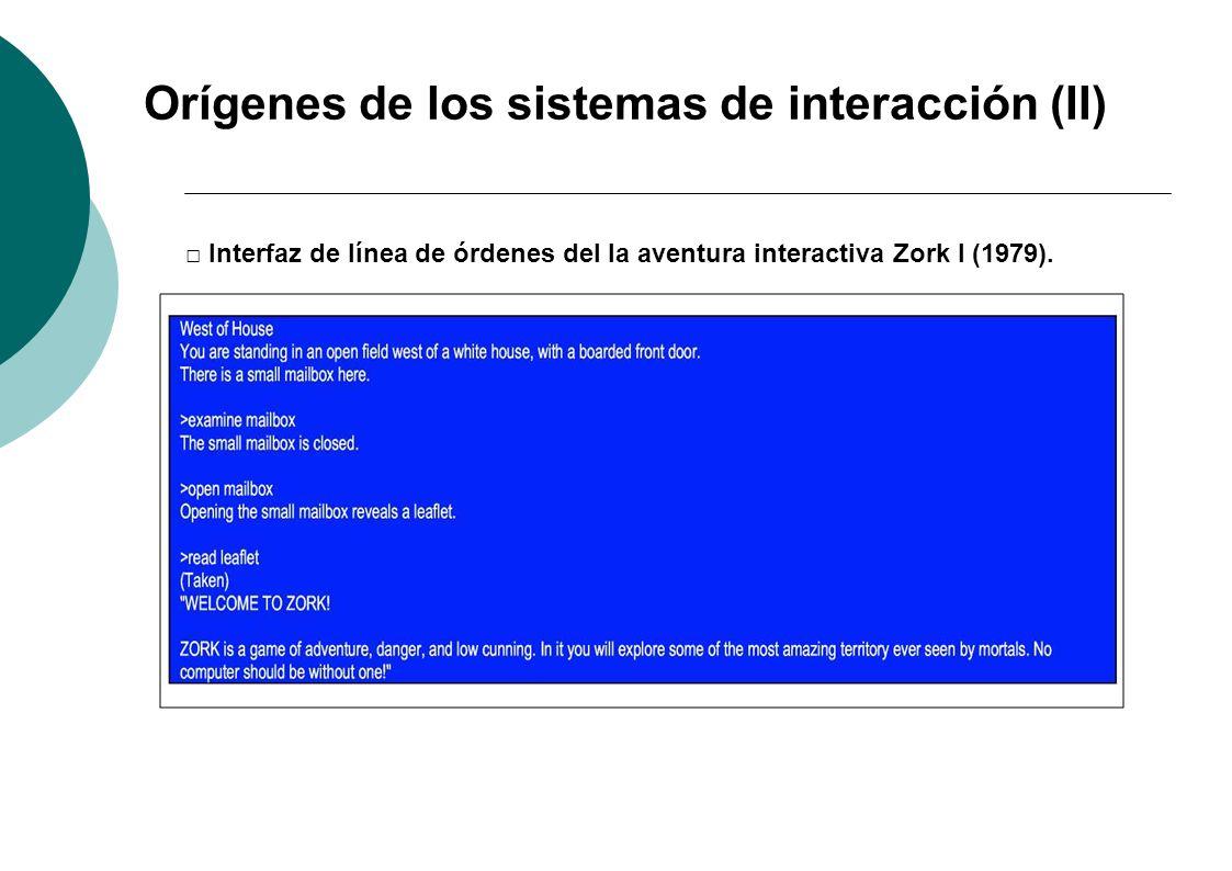 Orígenes de los sistemas de interacción (II) Interfaz de línea de órdenes del la aventura interactiva Zork I (1979).