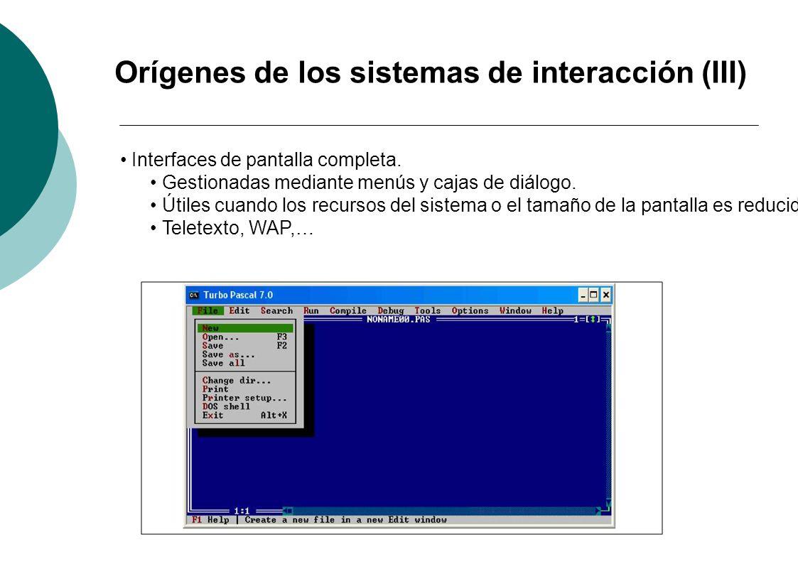Orígenes de los sistemas de interacción (III) Interfaces de pantalla completa. Gestionadas mediante menús y cajas de diálogo. Útiles cuando los recurs