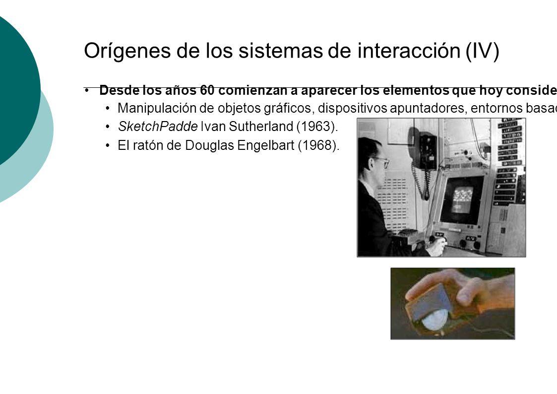 Orígenes de los sistemas de interacción (IV) Desde los años 60 comienzan a aparecer los elementos que hoy consideramos fundamentales para las interfac
