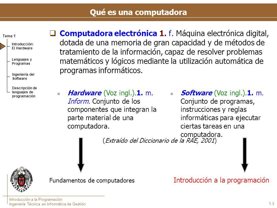 Tema 1 Introducción: El Hardware Lenguajes y Programas Ingeniería del Software Descripción de lenguajes de programación Introducción a la Programación Ingeniería Técnica en Informática de Gestión 1.3 Computadora electrónica 1.