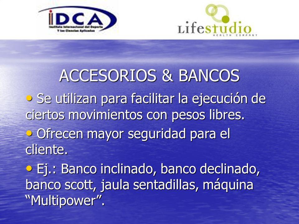 ACCESORIOS & BANCOS Se utilizan para facilitar la ejecución de ciertos movimientos con pesos libres. Se utilizan para facilitar la ejecución de cierto