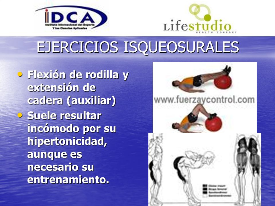 EJERCICIOS ISQUEOSURALES Flexión de rodilla y extensión de cadera (auxiliar) Flexión de rodilla y extensión de cadera (auxiliar) Suele resultar incómo