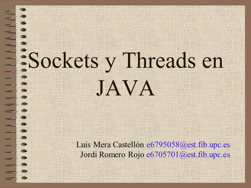 Sockets y Threads en JAVA Luis Mera Castellón e6795058@est.fib.upc.es Jordi Romero Rojo e6705701@est.fib.upc.es