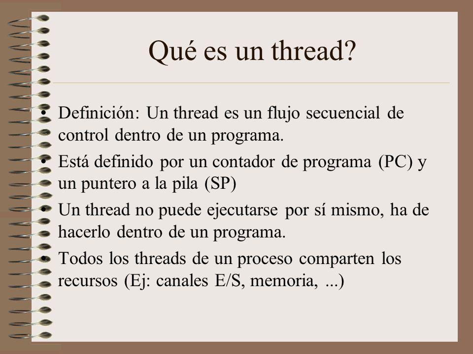 Qué es un thread? Definición: Un thread es un flujo secuencial de control dentro de un programa. Está definido por un contador de programa (PC) y un p
