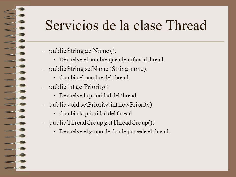 Servicios de la clase Thread –public String getName (): Devuelve el nombre que identifica al thread. –public String setName (String name): Cambia el n
