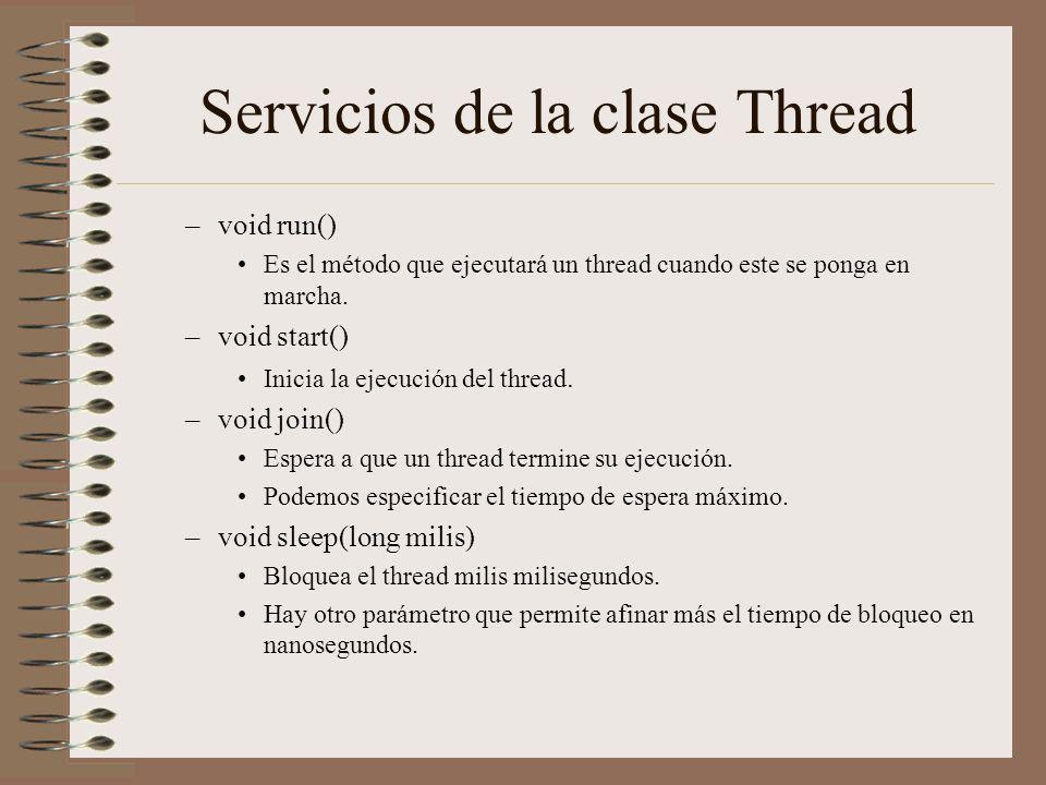 Servicios de la clase Thread –void run() Es el método que ejecutará un thread cuando este se ponga en marcha. –void start() Inicia la ejecución del th