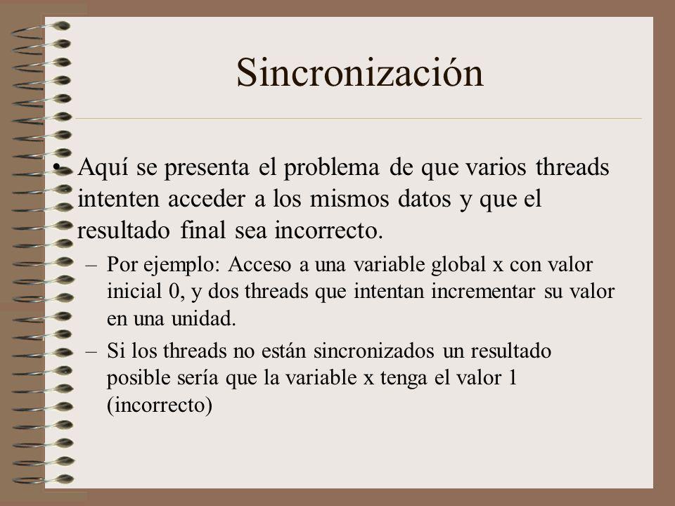 Sincronización Aquí se presenta el problema de que varios threads intenten acceder a los mismos datos y que el resultado final sea incorrecto. –Por ej