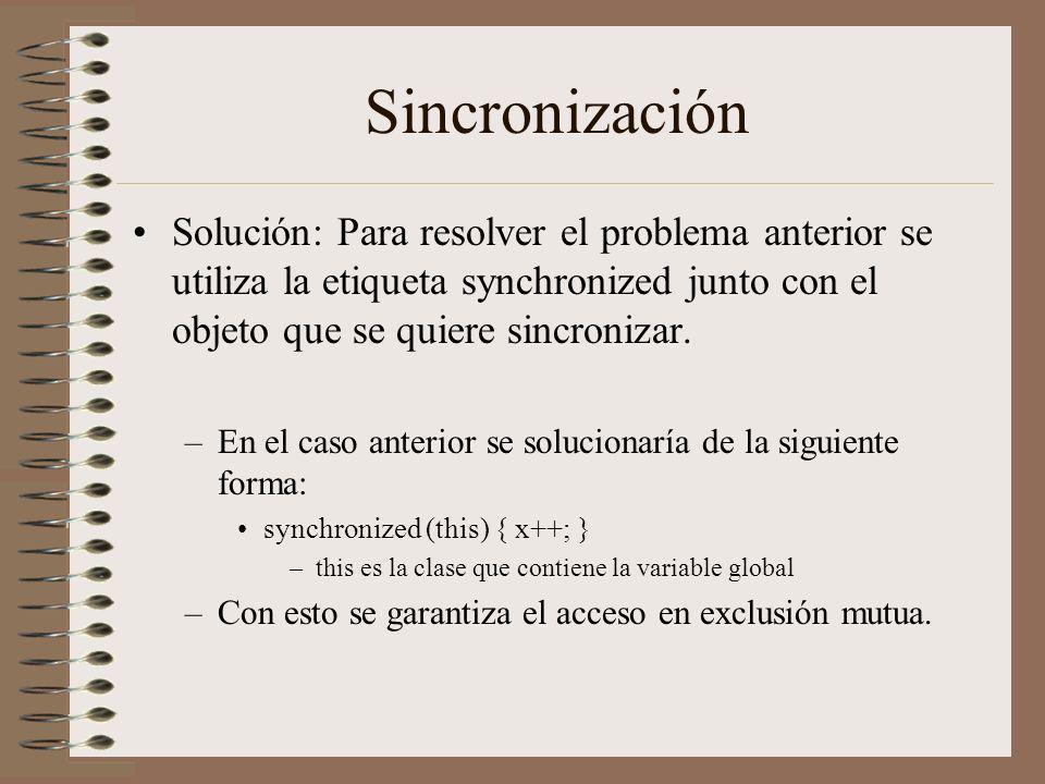 Sincronización Solución: Para resolver el problema anterior se utiliza la etiqueta synchronized junto con el objeto que se quiere sincronizar. –En el