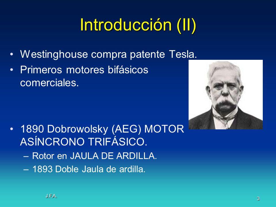 J.F.A. 3 Introducción (II) Westinghouse compra patente Tesla. Primeros motores bifásicos comerciales. 1890 Dobrowolsky (AEG) MOTOR ASÍNCRONO TRIFÁSICO