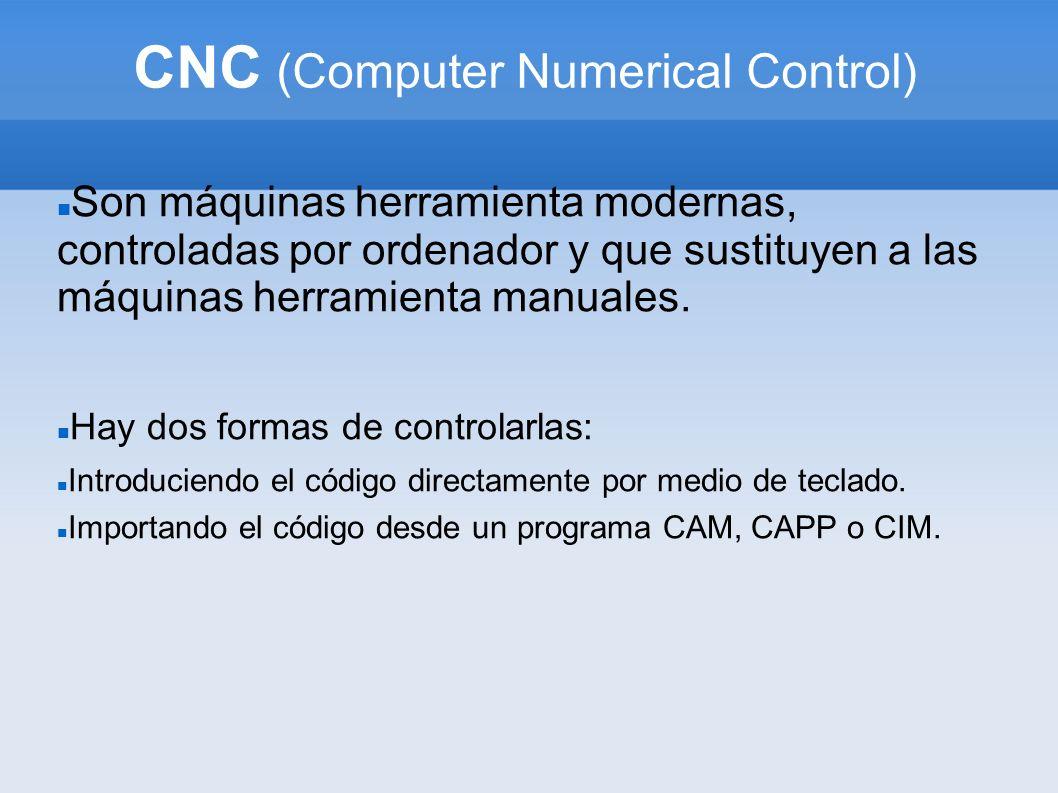 CNC (Computer Numerical Control) Son máquinas herramienta modernas, controladas por ordenador y que sustituyen a las máquinas herramienta manuales. Ha