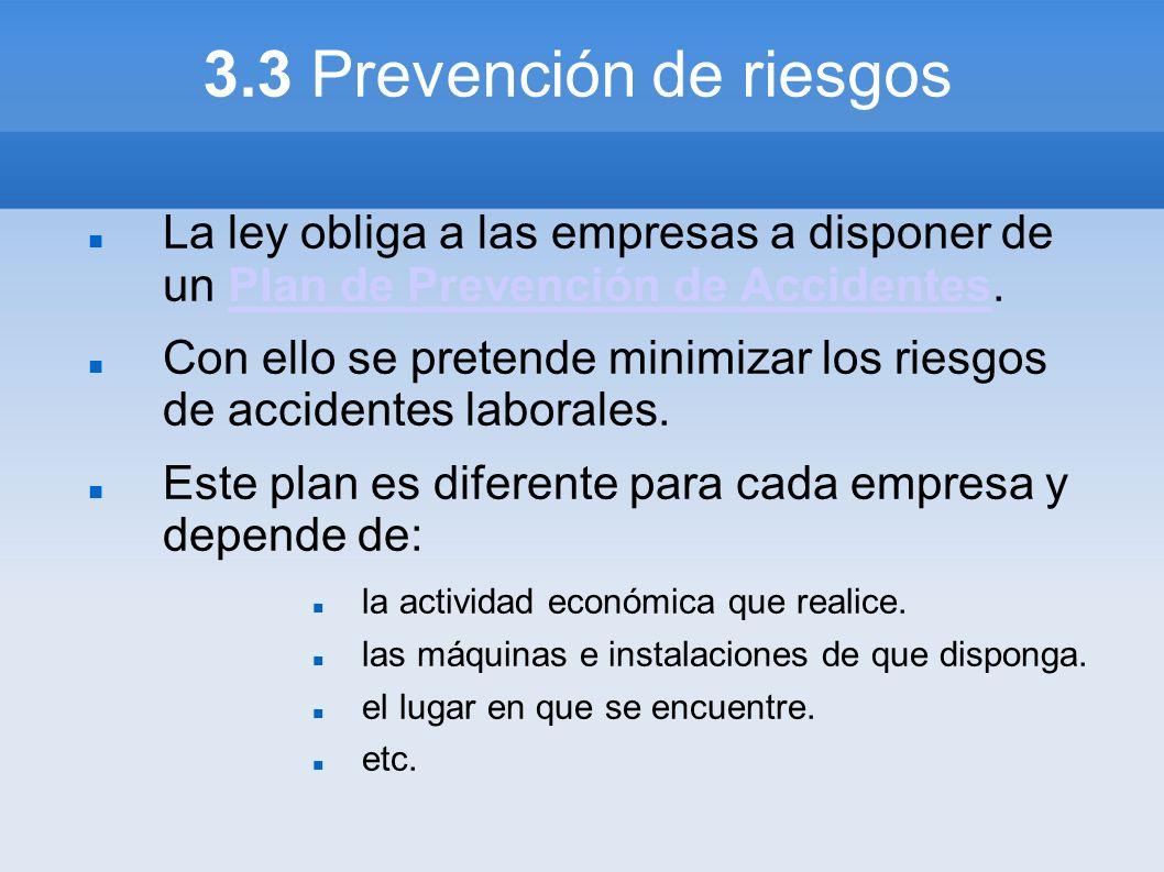 3.3 Prevención de riesgos La ley obliga a las empresas a disponer de un Plan de Prevención de Accidentes.Plan de Prevención de Accidentes Con ello se