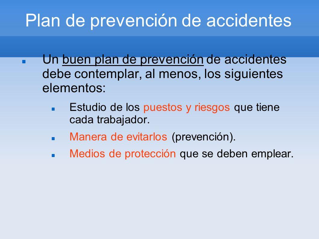 Plan de prevención de accidentes Un buen plan de prevención de accidentes debe contemplar, al menos, los siguientes elementos: Estudio de los puestos