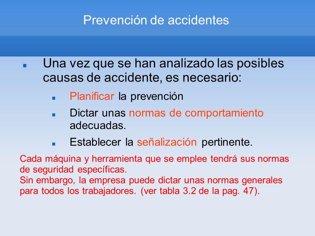 Prevención de accidentes Una vez que se han analizado las posibles causas de accidente, es necesario: Planificar la prevención Dictar unas normas de c