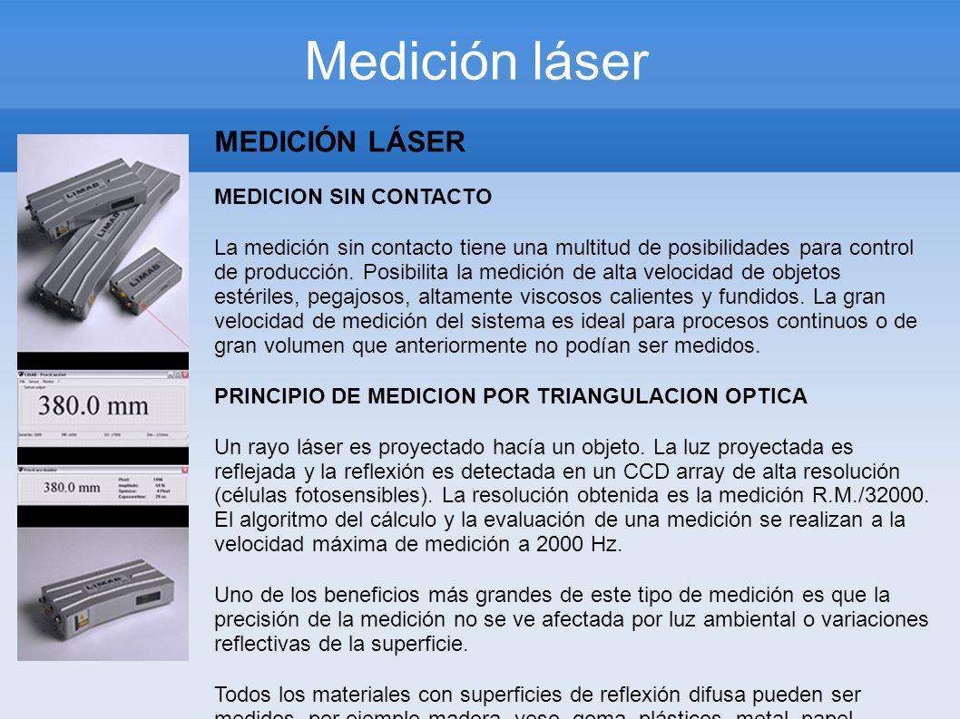 Medición láser MEDICIÓN LÁSER MEDICION SIN CONTACTO La medición sin contacto tiene una multitud de posibilidades para control de producción. Posibilit