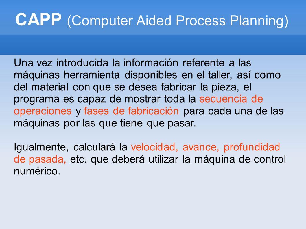 CAPP (Computer Aided Process Planning) Una vez introducida la información referente a las máquinas herramienta disponibles en el taller, así como del