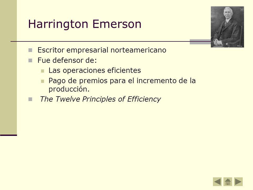 Harrington Emerson Escritor empresarial norteamericano Fue defensor de: Las operaciones eficientes Pago de premios para el incremento de la producción