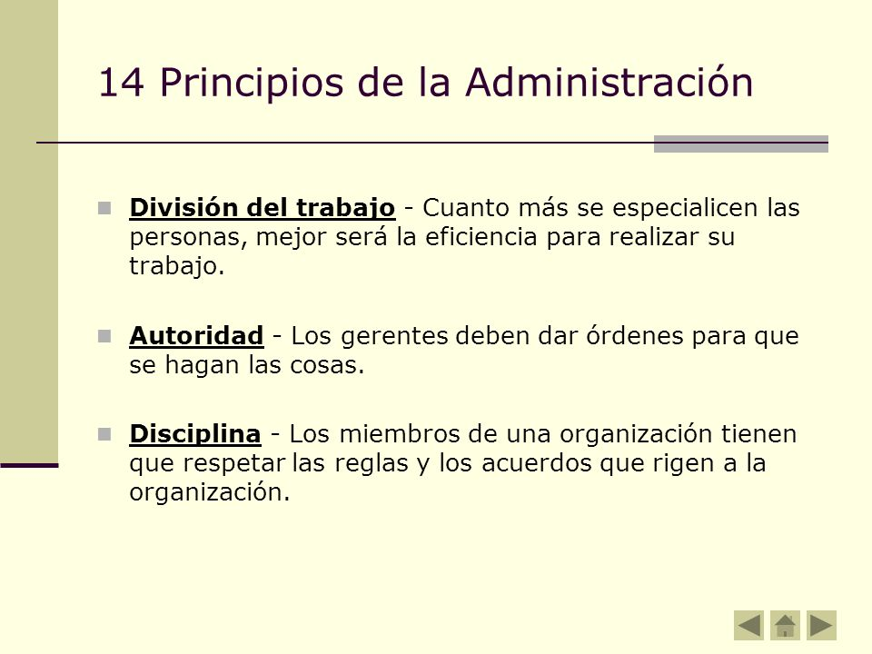 14 Principios de la Administración División del trabajo - Cuanto más se especialicen las personas, mejor será la eficiencia para realizar su trabajo.