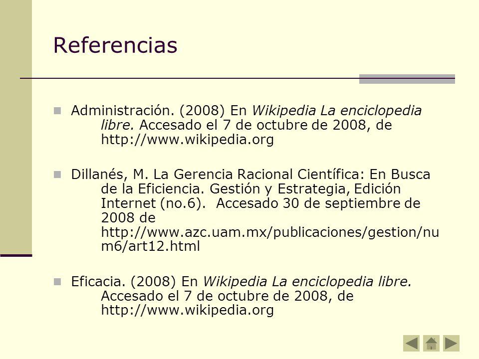 Referencias Administración. (2008) En Wikipedia La enciclopedia libre. Accesado el 7 de octubre de 2008, de http://www.wikipedia.org Dillanés, M. La G