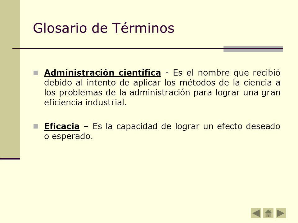 Glosario de Términos Administración científica - Es el nombre que recibió debido al intento de aplicar los métodos de la ciencia a los problemas de la