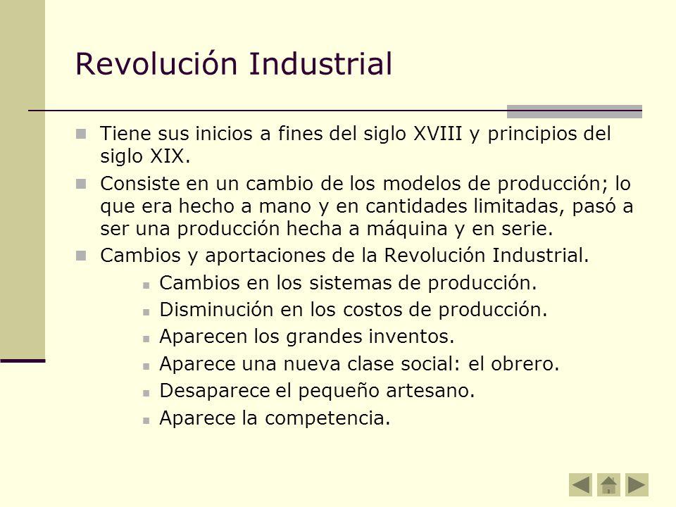 Revolución Industrial Tiene sus inicios a fines del siglo XVIII y principios del siglo XIX. Consiste en un cambio de los modelos de producción; lo que