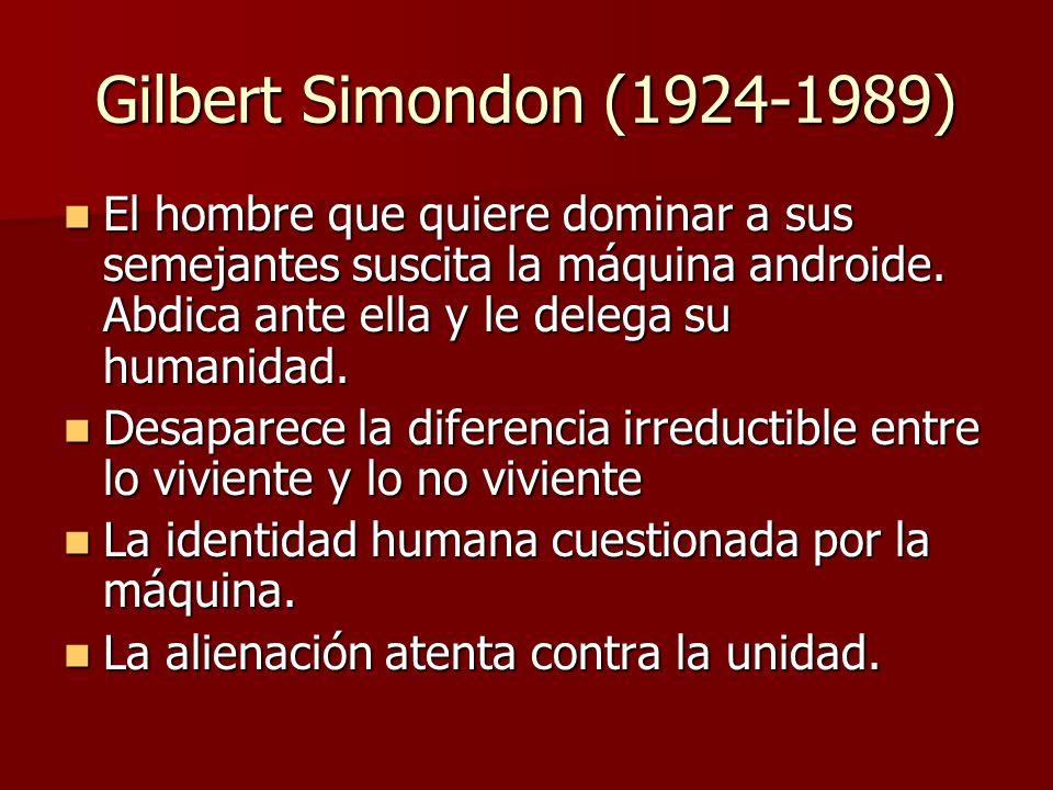 Gilbert Simondon (1924-1989) El hombre que quiere dominar a sus semejantes suscita la máquina androide.