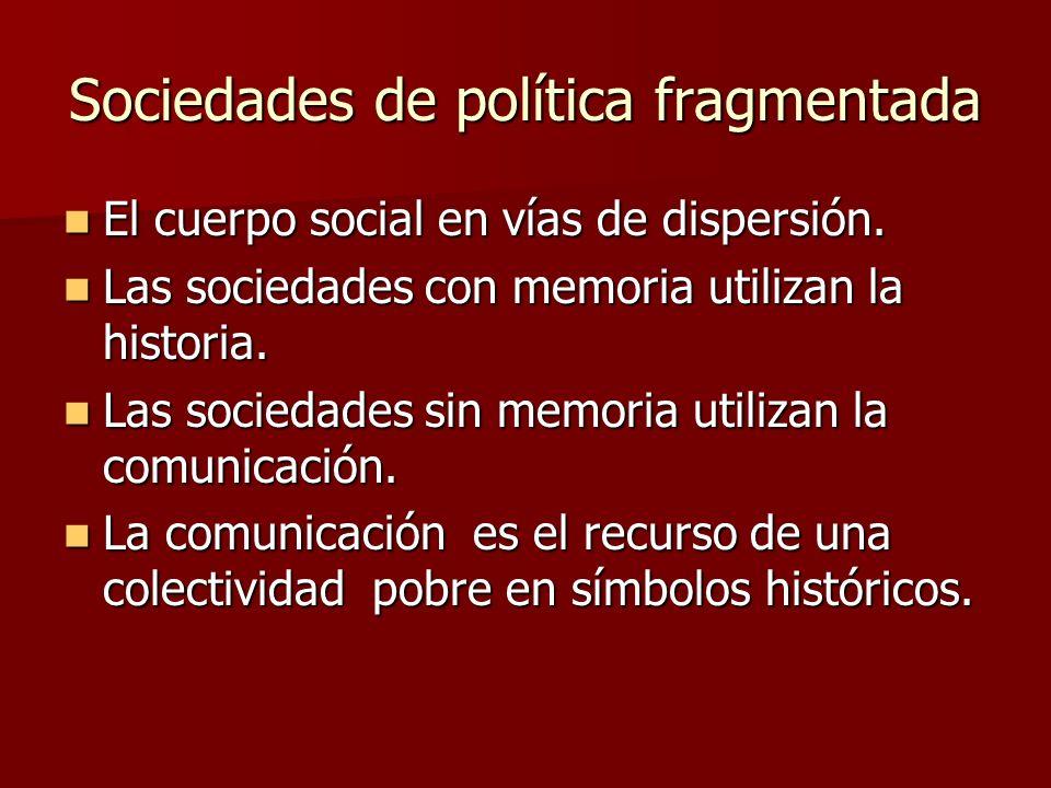 Sociedades de política fragmentada El cuerpo social en vías de dispersión.