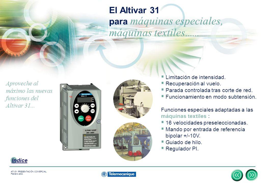 15 Indice ATV31 PRESENTACIÓN COMERCIAL Febrero 2004 El Altivar 31 para máquinas especiales, máquinas textiles......