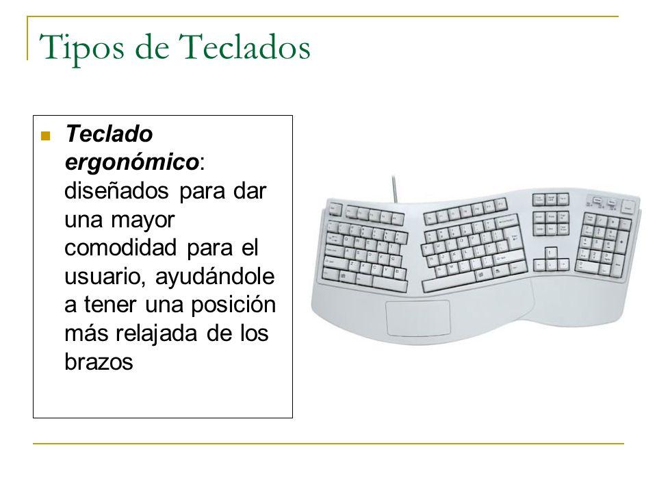 Tipos de Teclados Teclado ergonómico: diseñados para dar una mayor comodidad para el usuario, ayudándole a tener una posición más relajada de los braz