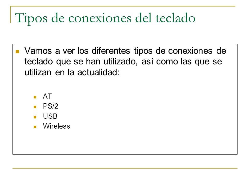 Tipos de conexiones del teclado Vamos a ver los diferentes tipos de conexiones de teclado que se han utilizado, así como las que se utilizan en la act