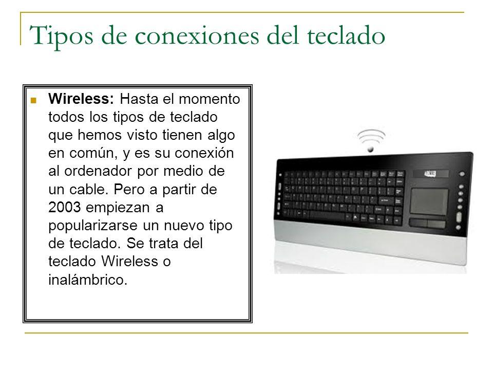 Tipos de conexiones del teclado Wireless: Hasta el momento todos los tipos de teclado que hemos visto tienen algo en común, y es su conexión al ordena