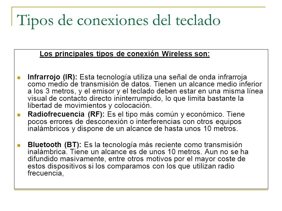 Tipos de conexiones del teclado Los principales tipos de conexión Wireless son: Infrarrojo (IR): Esta tecnología utiliza una señal de onda infrarroja