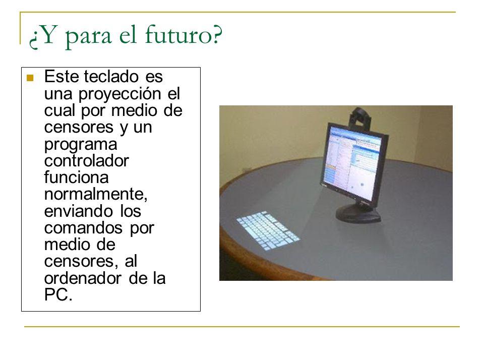 ¿Y para el futuro? Este teclado es una proyección el cual por medio de censores y un programa controlador funciona normalmente, enviando los comandos