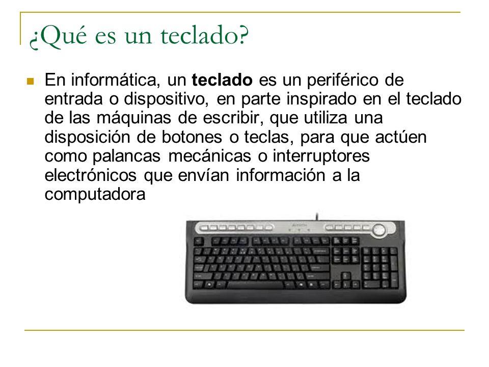 ¿Qué es un teclado? En informática, un teclado es un periférico de entrada o dispositivo, en parte inspirado en el teclado de las máquinas de escribir