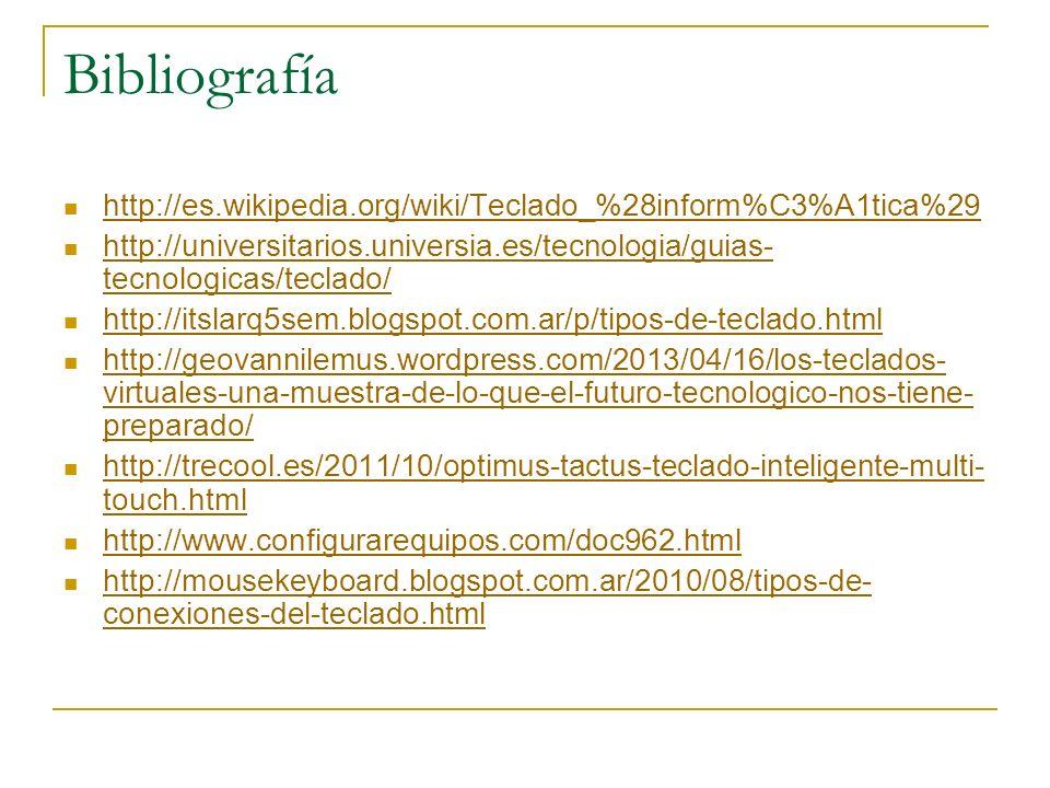 Bibliografía http://es.wikipedia.org/wiki/Teclado_%28inform%C3%A1tica%29 http://universitarios.universia.es/tecnologia/guias- tecnologicas/teclado/ ht