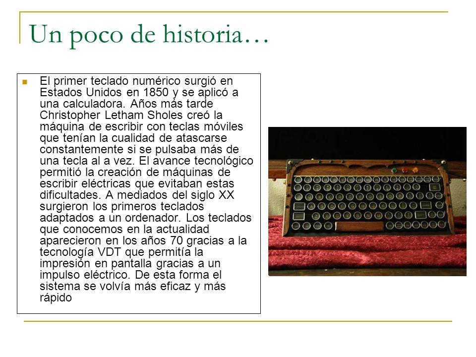 Un poco de historia… El primer teclado numérico surgió en Estados Unidos en 1850 y se aplicó a una calculadora. Años más tarde Christopher Letham Shol