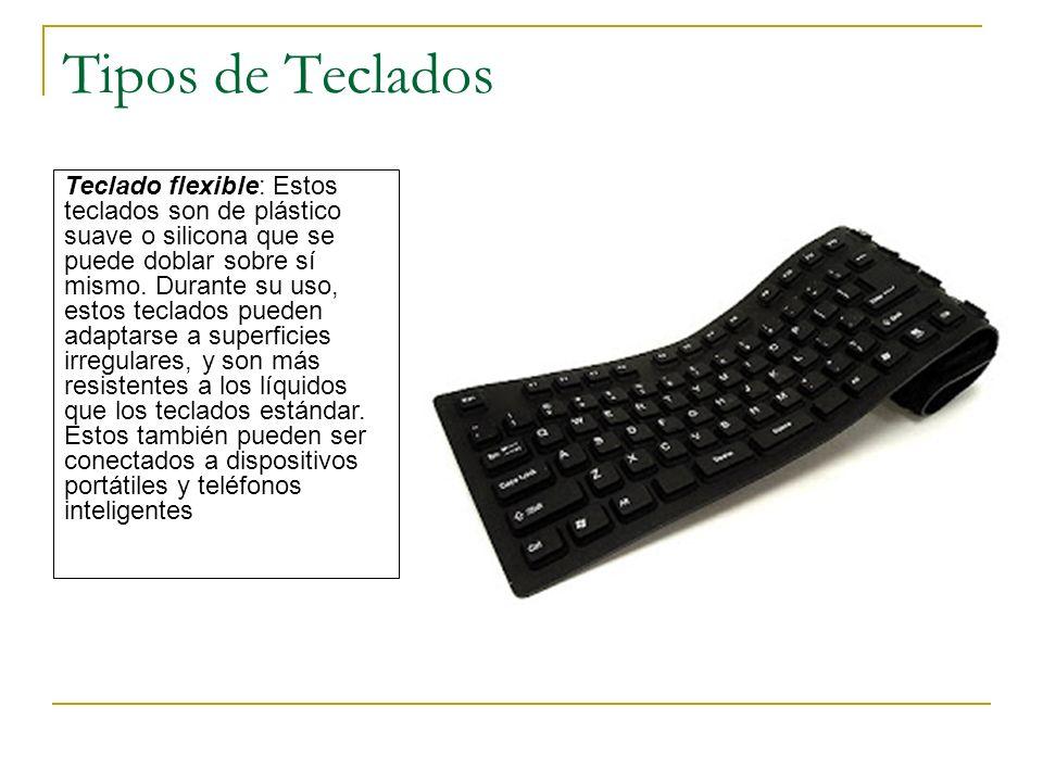 Tipos de Teclados Teclado flexible: Estos teclados son de plástico suave o silicona que se puede doblar sobre sí mismo. Durante su uso, estos teclados